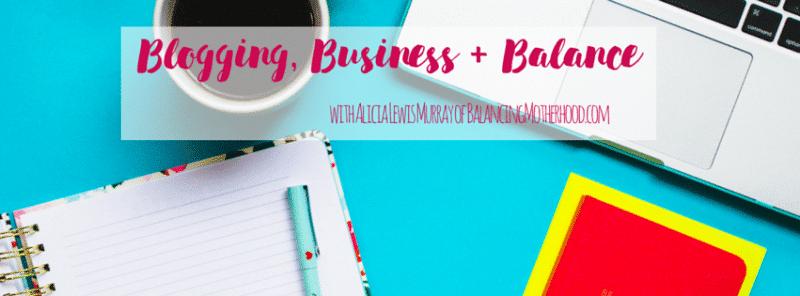 Blogging, Business + Balance